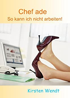 chef ade so kann ich nicht arbeiten german edition ebook kirsten wendt. Black Bedroom Furniture Sets. Home Design Ideas