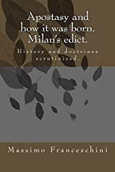 Apostasy and how it was born. Milan's edict.: History and doctrines scrutinized.