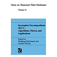 Incomplete Decompositions (Ilu) - Algorithms, Theory and Applications: Proceedings Of The 8Th Gamm-Seminar, Kiel, January 24-26, 1992 (Notes On ... Fluid Mechanics and Multidisciplinary Design)