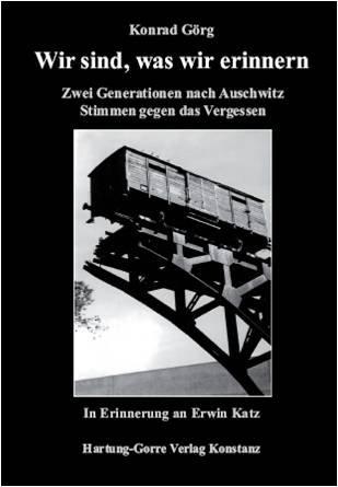 Wir sind, was wir erinnern: Zwei Generationen nach Auschwitz. Stimmen gegen das Vergessen