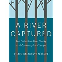 A River Captured: The Columbia River Treaty and Catastrophic Change