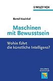 Maschinen mit Bewusstsein: Wohin Führt die Künstliche Intelligenz? (Erlebnis Wissenschaft)