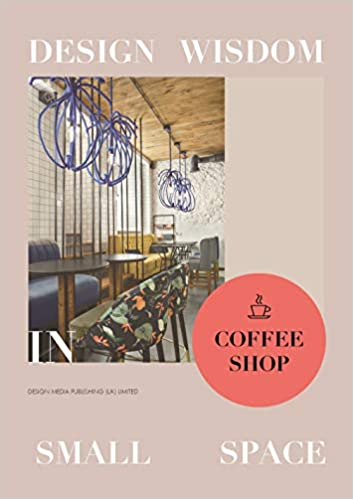 Buy Design Wisdom In Small Space Coffee Shop Book Online At Low Prices In India Design Wisdom In Small Space Coffee Shop Reviews Ratings Amazon In