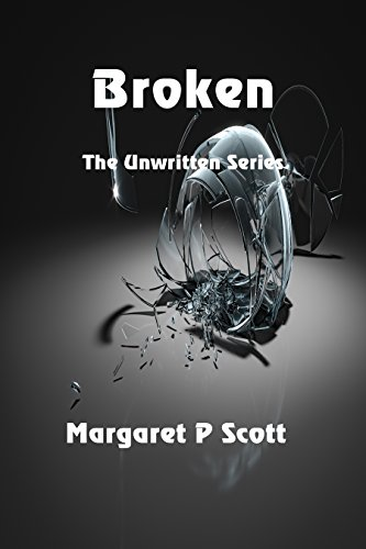 Broken (The Unwritten Series Book 1) by [Scott, Margaret P.]