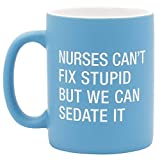 About Face Designs Single Ceramic Coffee Mug Nurses Can't Fix Stupid But We Can Sedate It 13.5 Ounce, Blue, Say What