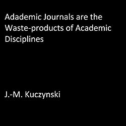 Academic Journals are the Waste-products of Academic Disciplines