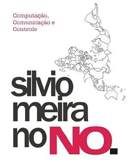 Computação, Comunicação e Controle: Silvio Meira no NO. (Portuguese Edition)