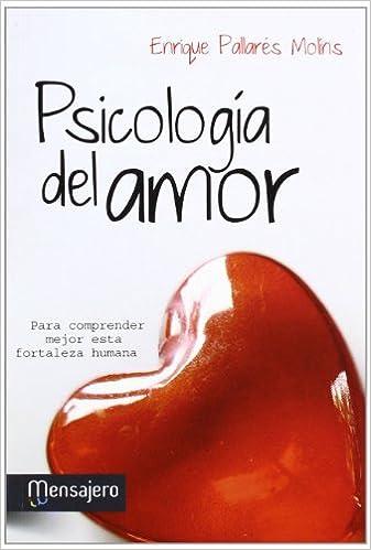 Psicología del amor: Para comprender mejor esta fortaleza humana: Amazon.es: Enrique Pallarés Molins: Libros