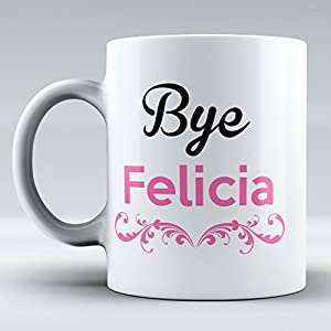 Bye Felicia Have A Nice Day Funny Coffee