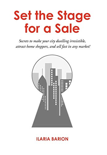 Set the Stage for a Sale: Secrets to make your city dwelling irresistible, attract home shoppers, and sell fast in any market!