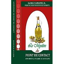 Le Mystere Du Point De Contact: EXPERIMENTER LA PUISSANCE DU SAINT-ESPRIT PAR L'ONCTION D'HUILE (French Edition)
