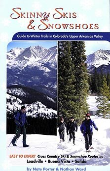 Skinny Skies & Snowshoes: Guide to Winter Trails in Colorado's Upper Arkansas - Lake Stores Buena Vista