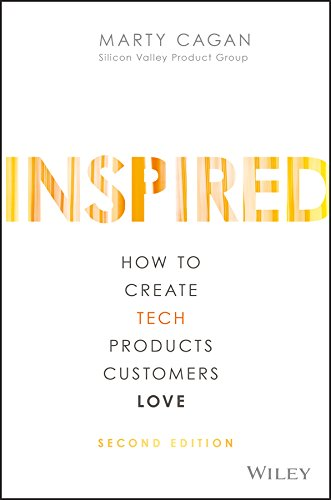 INSPIRED: How to Create Tech Products Customers Love by Wiley