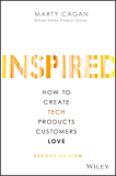 Inspired: How to Create Tech Products Customers Love (Silicon Valley Product Group)