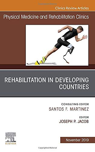 Rehabilitation in Developing Countries,An Issue of Physical Medicine and Rehabilitation Clinics of N