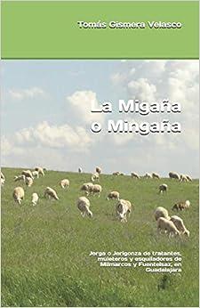 Book's Cover of La Migaña o Mingaña: Jerga o Jerigonza de tratantes, muleteros y esquiladores de Milmarcos y Fuentelsaz, en Guadalajara (Español) Tapa blanda – 22 junio 2016