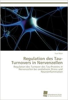 Regulation des Tau-Turnovers in Nervenzellen: Regulation des Turnover des Tau-Proteins in Nervenzellen bei oxidativem Stress und Neuroinflammation