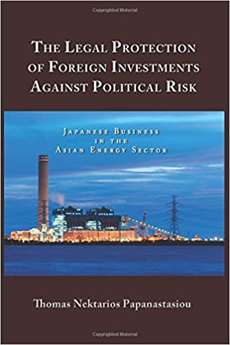 Read online The Legal Protection of Foreign Investments Against Political Risk: Japanese Business in the Asian Energy Sector PDF, azw (Kindle), ePub, doc, mobi