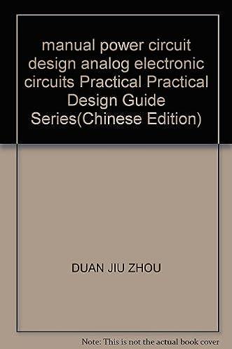 manual power circuit design analog electronic circuits practicalmanual power circuit design analog electronic circuits practical practical design guide series(chinese edition) duan jiu zhou 9787538136272 amazon com