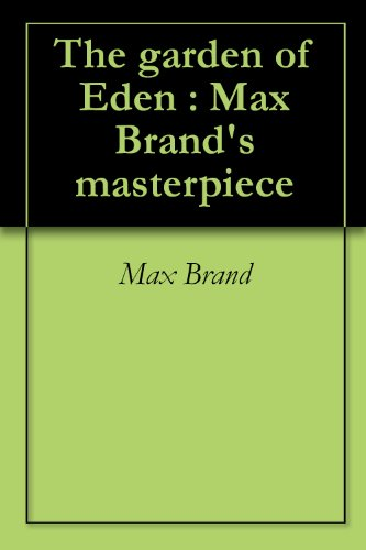 Amazon.com: The garden of Eden : Max Brand\'s masterpiece eBook: Max ...