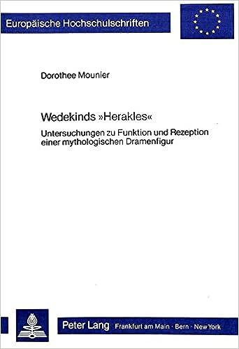 Book Wedekinds -Herakles-: Untersuchungen Zu Funktion Und Rezeption Einer Mythologischen Dramenfigur (Europaeische Hochschulschriften / European University Studie)