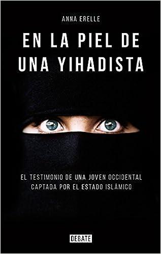 En la piel de una Yihadista: Una joven occidental en el corazón ...