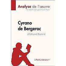 Cyrano de Bergerac d'Edmond Rostand (Analyse de l'oeuvre): Comprendre la littérature avec lePetitLittéraire.fr (Fiche de lecture) (French Edition)