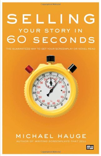 Selling Your Story in 60 Seconds: The Guaranteed Way to Get Your Screenplay or Novel Read (Selling With Pictures compare prices)