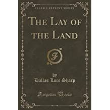 The Lay of the Land (Classic Reprint) by Dallas Lore Sharp (2015-09-27)
