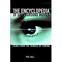 The Encyclopedia of Underground Movies: Films from the