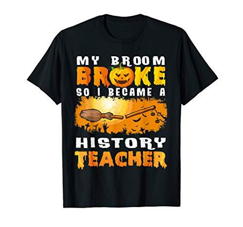 My broom broke so I became history teacher costume halloween T-Shirt -