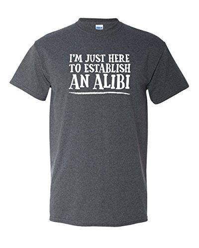 I'm Just Here to Establish an Alibi Sarcastic Sarcasm Crime Police Law Lawyer Attorney Court Tee Funny Humor Pun Graphic Adult Mens T-Shirt (Small, Heather Black) -