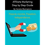 Affiliate Marketing Step by Step Guide (Amazon Affiliate Program, Passive Income With Affiliate Marketing, And...