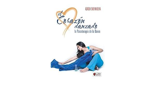 Amazon.com: El Corazón Danzado: La Psicoterapia De La Danza (Spanish Edition) eBook: Azadeh Sheykholya: Kindle Store