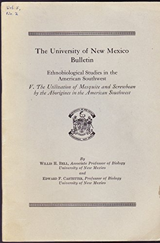 The utilization of mesquite and screwbean by the aborigines in the American Southwest (University of New Mexico bulletin, ()