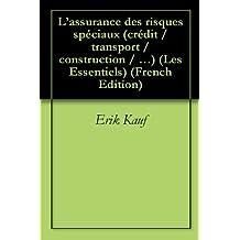 L'assurance des risques spéciaux (crédit / transport / construction / …) (Les Essentiels t. 7) (French Edition)