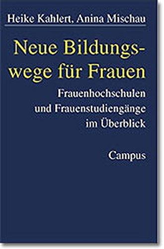 Neue Bildungswege für Frauen. Frauenhochschulen und Frauenstudiengänge im Überblick.