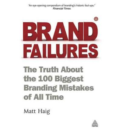 Brand Failures: The Truth About the 100 Biggest Branding Mistakes of All Time (Paperback) - Common