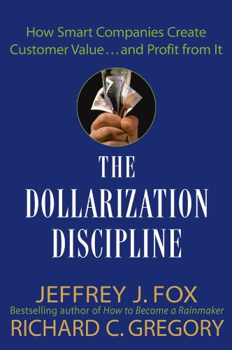 The Dollarization Discipline: How Smart Companies Create Customer Value...and Profit from It