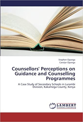 Book Counsellors' Perceptions on Guidance and Counselling Programmes: A Case Study of Secondary Schools in Lurambi Division, Kakamega County, Kenya