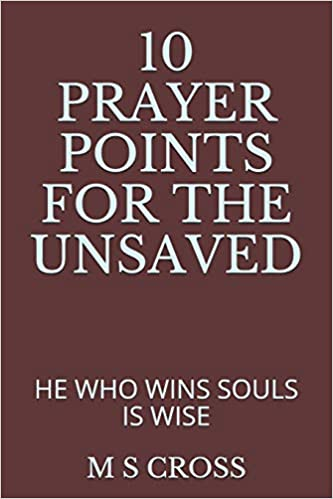 Buy 10 Prayer Points for the Unsaved: He Who Wins Souls Is Wise Book