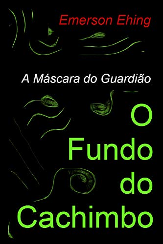 O Fundo do Cachimbo (A Máscara do Guardião Livro 1) (Portuguese Edition)