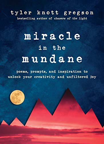 Miracle in the Mundane: Poems, Prompts, and Inspiration to Unlock Your Creativity and Unfiltered Joy by TarcherPerigee