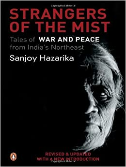 Book Strangers in the Mist: Tales of War and Peace from India's Northeast. Revised Edition
