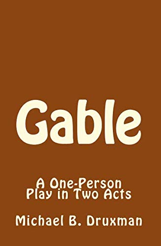 (Gable: A One-Person Play in Two Acts (Hollywood Legends))