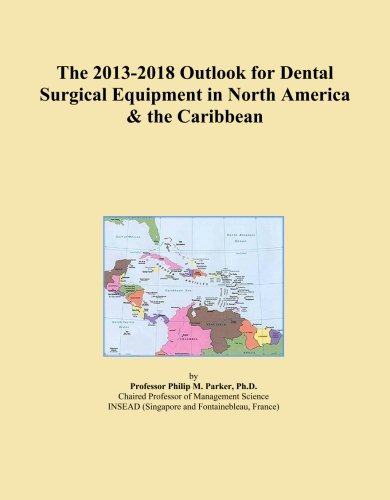 The 2013-2018 Outlook for Dental Surgical Equipment in North America & the Caribbean