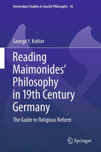 Reading Maimonides' Philosophy in 19th Century Germany: The Guide to Religious Reform (Amsterdam Studies in Jewish Philo