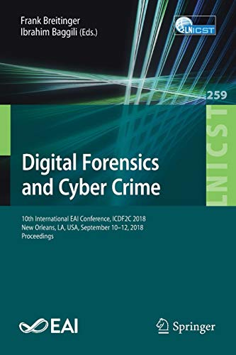 Digital Forensics and Cyber Crime: 10th International EAI Conference, ICDF2C 2018, New Orleans, LA, USA, September 10-12, 2018, Proceedings