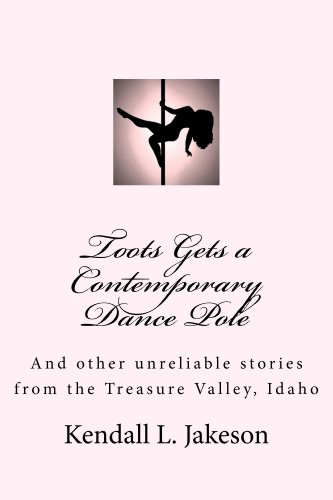 Toots Gets a Contemporary Dance Pole (Treasure Valley Tall Tales Book 1)