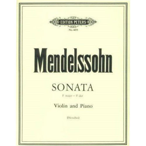 Mendelssohn Violin Sonata (Mendelssohn, Felix - Sonata in F Major - Violin and Piano - edited by Yehudi Menuhin -)